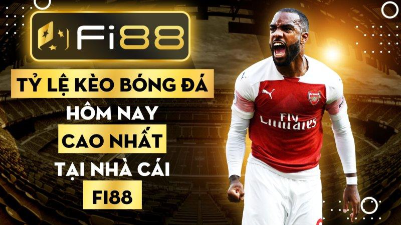 Tỷ lệ kèo bóng đá hôm nay cao nhất tại nhà cái Fi88